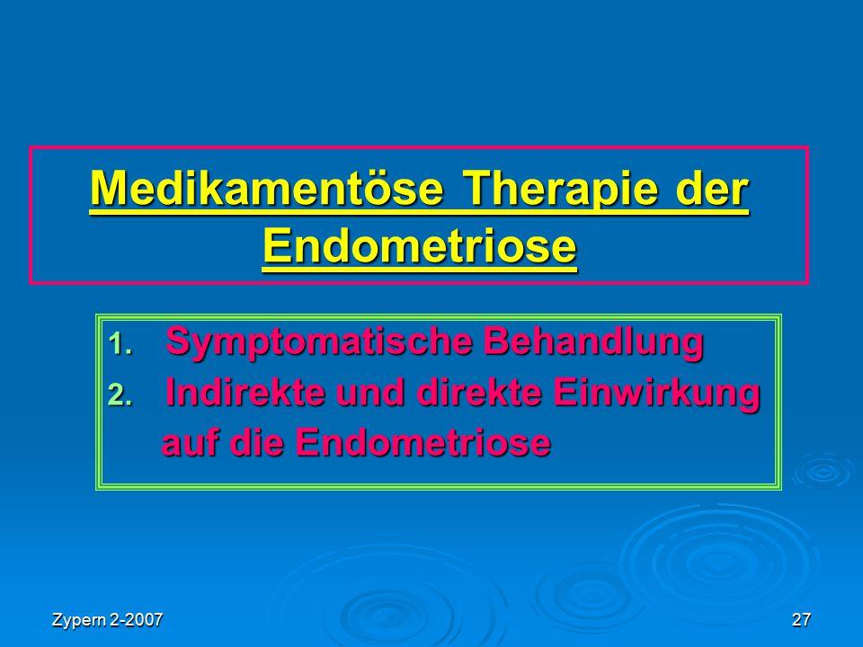 Zypern 2-200727 Medikamentöse Therapie der Endometriose 1. Symptomatische Behandlung 2. Indirekte und direkte Einwirkung auf die Endometriose auf die