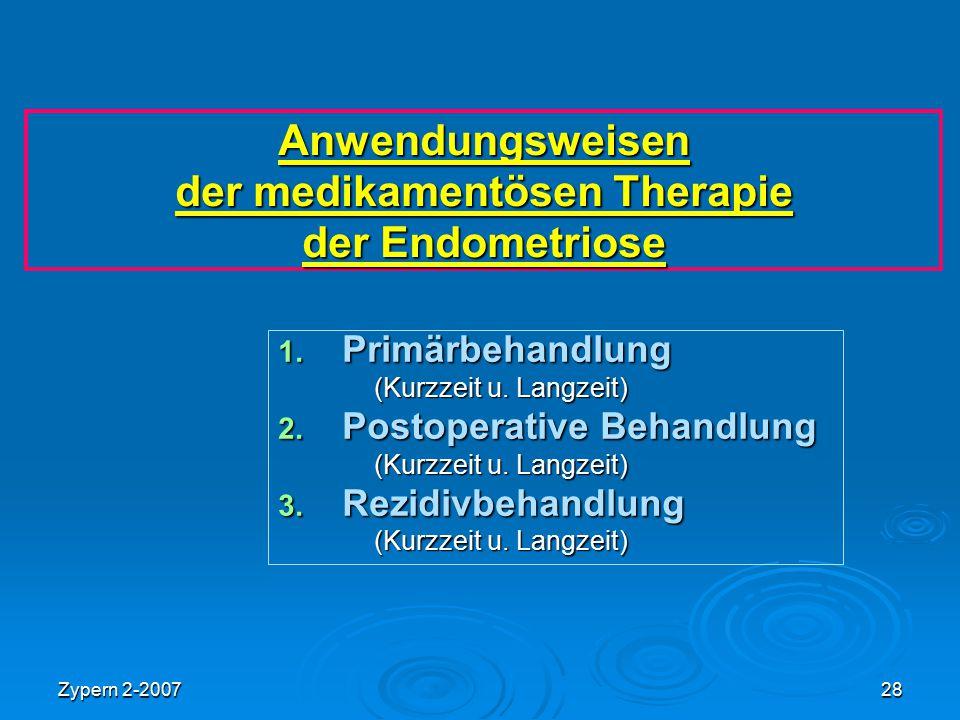 Zypern 2-200728 Anwendungsweisen der medikamentösen Therapie der Endometriose 1. Primärbehandlung (Kurzzeit u. Langzeit) 2. Postoperative Behandlung (