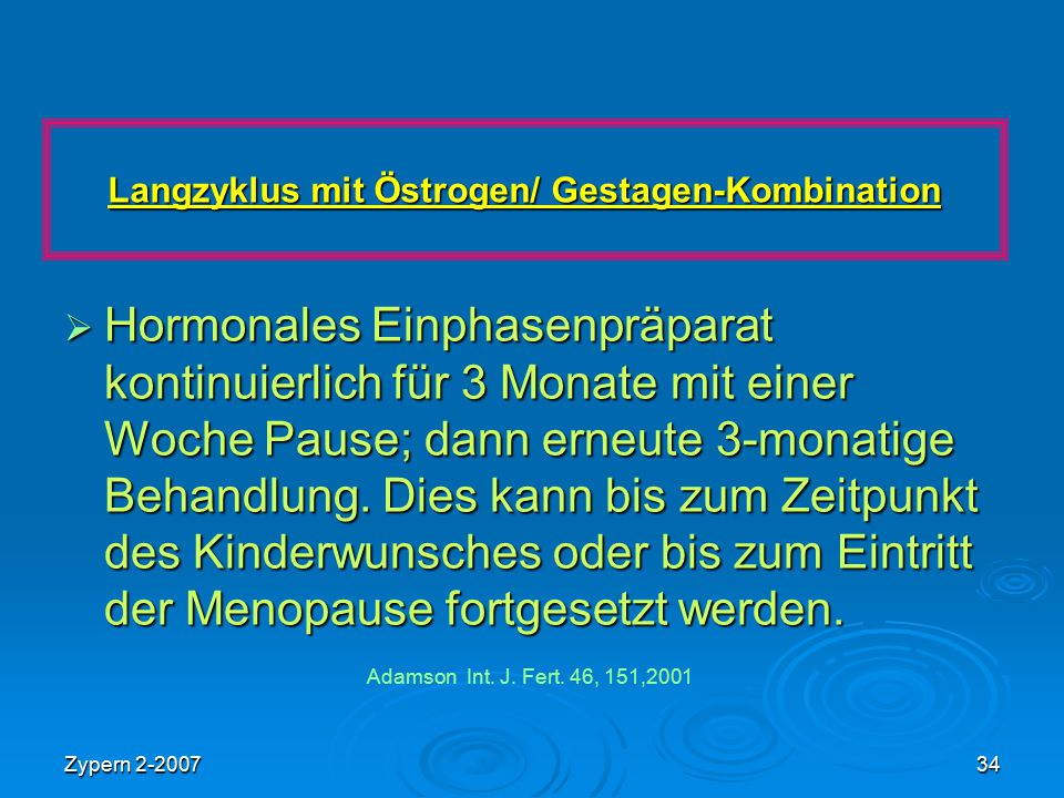 Zypern 2-200734 Langzyklus mit Östrogen/ Gestagen-Kombination  Hormonales Einphasenpräparat kontinuierlich für 3 Monate mit einer Woche Pause; dann e