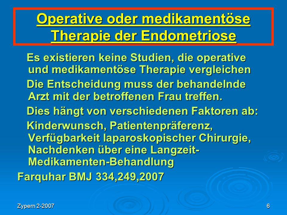 Zypern 2-20076 Operative oder medikamentöse Therapie der Endometriose Es existieren keine Studien, die operative und medikamentöse Therapie vergleiche