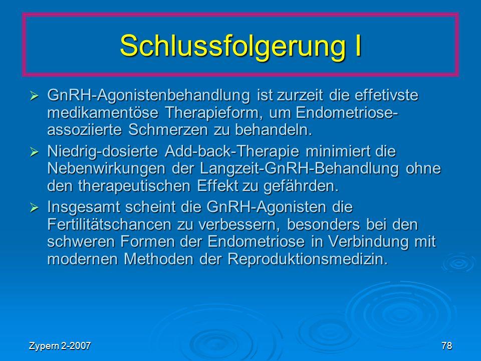 Zypern 2-200778 Schlussfolgerung I  GnRH-Agonistenbehandlung ist zurzeit die effetivste medikamentöse Therapieform, um Endometriose- assoziierte Schm