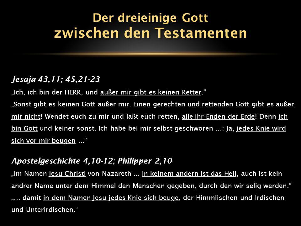 """Jesaja 43,11; 45,21-23 """"Ich, ich bin der HERR, und außer mir gibt es keinen Retter."""" """"Sonst gibt es keinen Gott außer mir. Einen gerechten und rettend"""