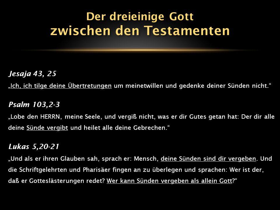 """Jesaja 43, 25 """"Ich, ich tilge deine Übertretungen um meinetwillen und gedenke deiner Sünden nicht."""" Psalm 103,2-3 """"Lobe den HERRN, meine Seele, und ve"""