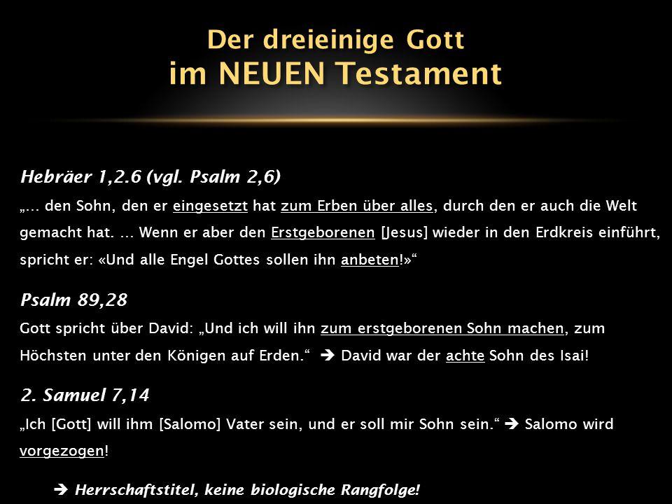 """Hebräer 1,2.6 (vgl. Psalm 2,6) """"… den Sohn, den er eingesetzt hat zum Erben über alles, durch den er auch die Welt gemacht hat. … Wenn er aber den Ers"""