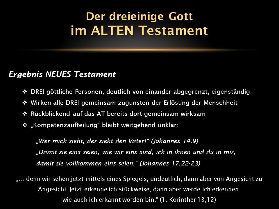 Ergebnis NEUES Testament  DREI göttliche Personen, deutlich von einander abgegrenzt, eigenständig  Wirken alle DREI gemeinsam zugunsten der Erlösung