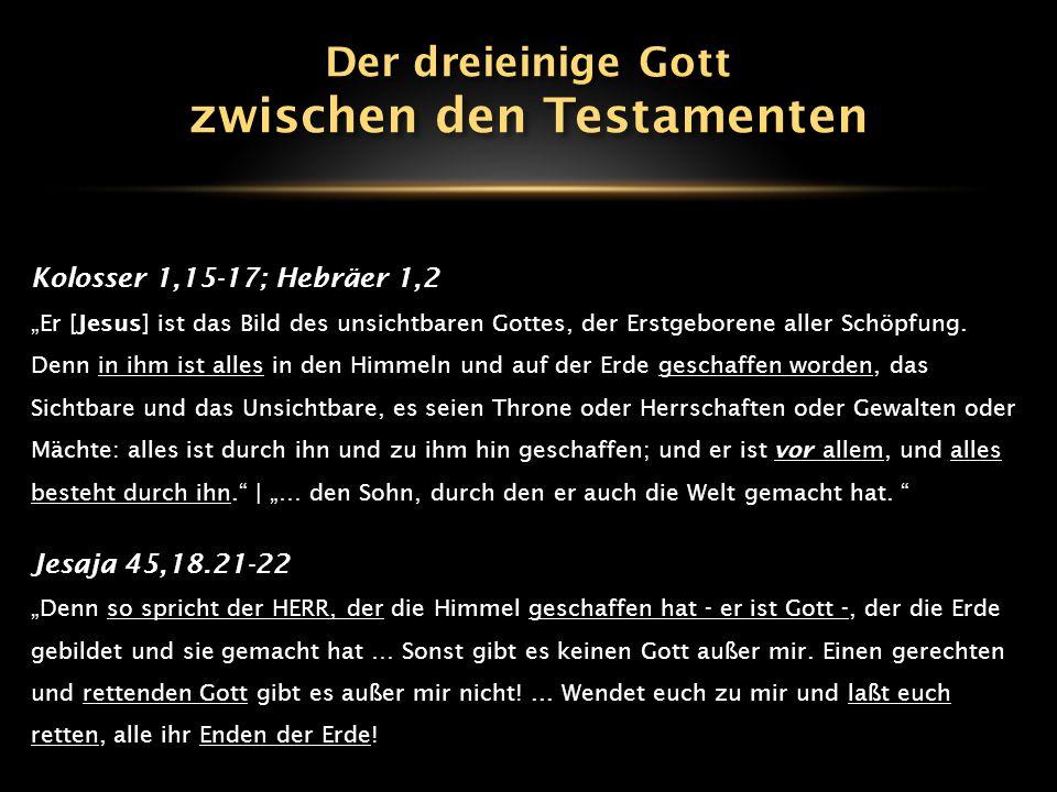 """Kolosser 1,15-17; Hebräer 1,2 """"Er [Jesus] ist das Bild des unsichtbaren Gottes, der Erstgeborene aller Schöpfung. Denn in ihm ist alles in den Himmeln"""