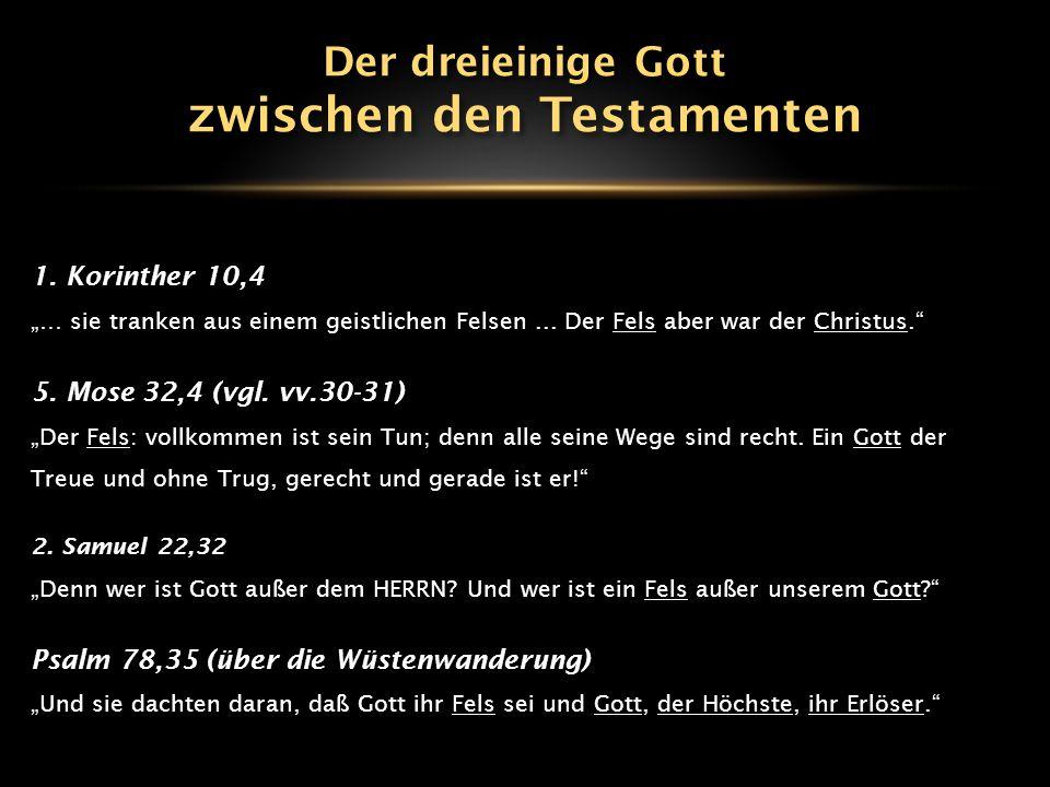 """1. Korinther 10,4 """"… sie tranken aus einem geistlichen Felsen... Der Fels aber war der Christus."""" 5. Mose 32,4 (vgl. vv.30-31) """"Der Fels: vollkommen i"""