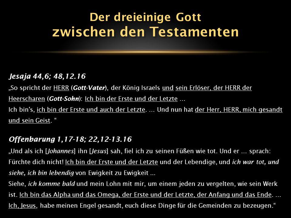 """Jesaja 44,6; 48,12.16 """"So spricht der HERR (Gott-Vater), der König Israels und sein Erlöser, der HERR der Heerscharen (Gott-Sohn): Ich bin der Erste u"""