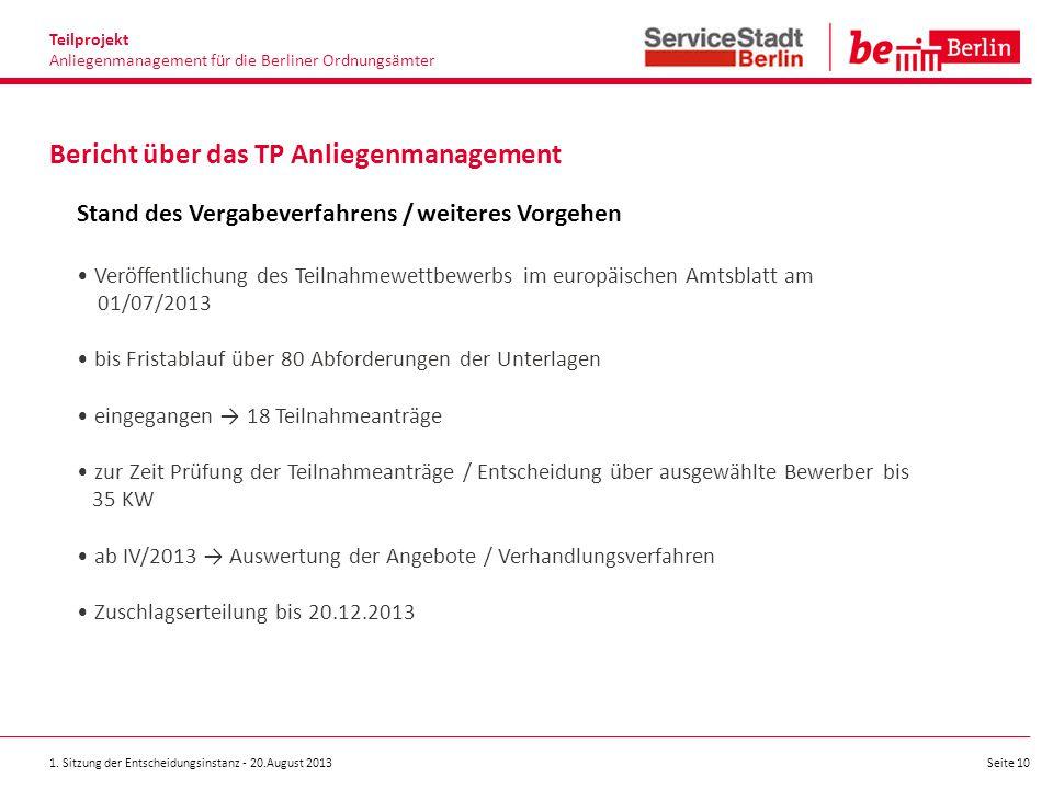 1. Sitzung der Entscheidungsinstanz - 20.August 2013 Seite 10 Bericht über das TP Anliegenmanagement Teilprojekt Anliegenmanagement für die Berliner O