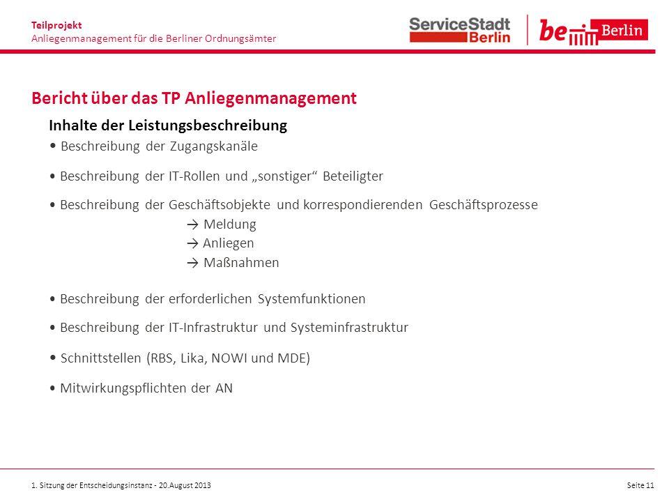 1. Sitzung der Entscheidungsinstanz - 20.August 2013 Seite 11 Bericht über das TP Anliegenmanagement Teilprojekt Anliegenmanagement für die Berliner O