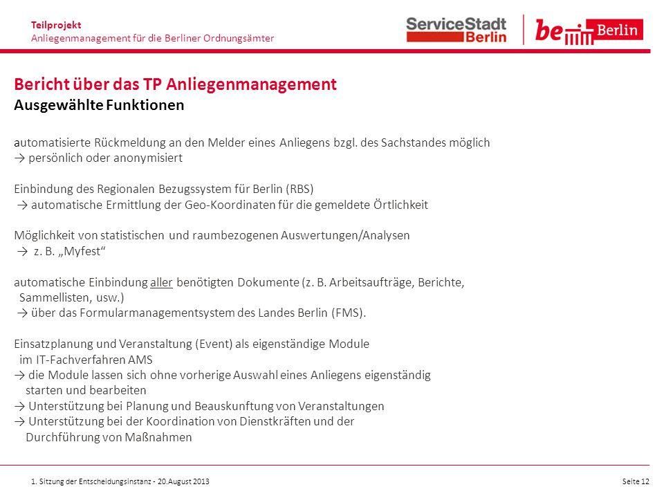 1. Sitzung der Entscheidungsinstanz - 20.August 2013 Seite 12 Bericht über das TP Anliegenmanagement Ausgewählte Funktionen automatisierte Rückmeldung