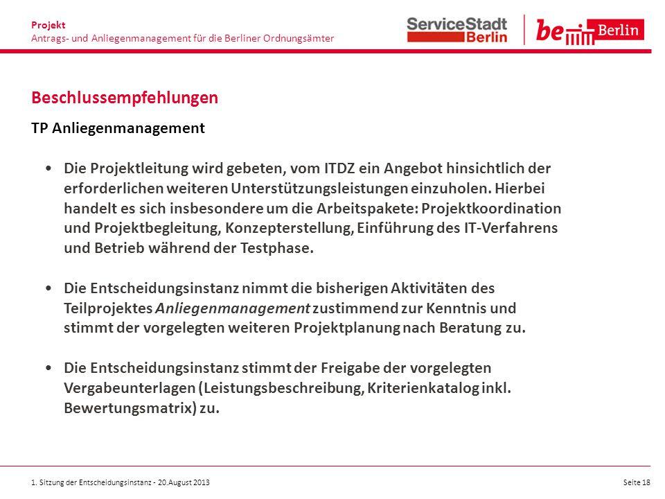 1. Sitzung der Entscheidungsinstanz - 20.August 2013 Seite 18 TP Anliegenmanagement Die Projektleitung wird gebeten, vom ITDZ ein Angebot hinsichtlich