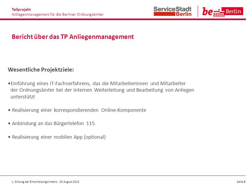 1. Sitzung der Entscheidungsinstanz - 20.August 2013 Seite 8 Bericht über das TP Anliegenmanagement Teilprojekt Anliegenmanagement für die Berliner Or
