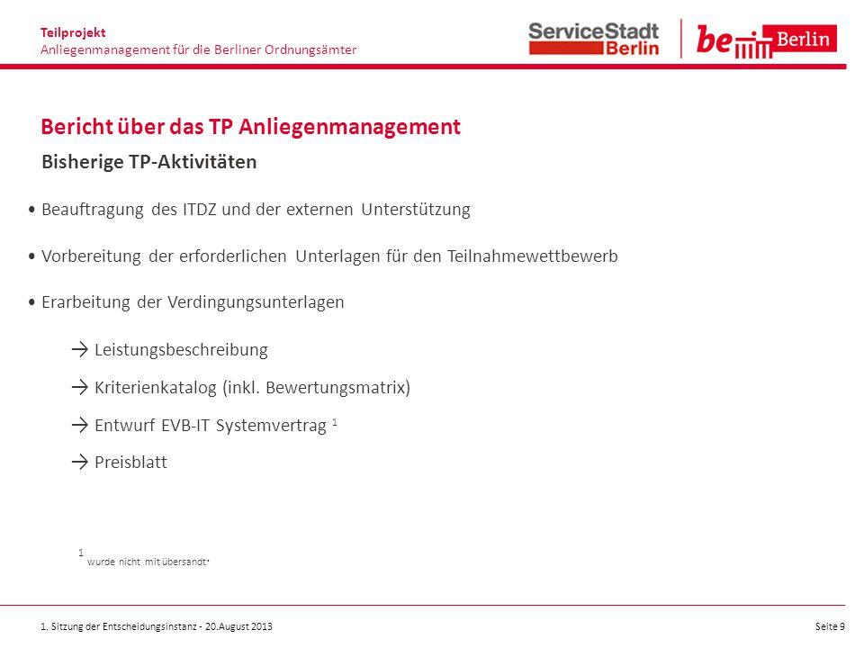 1. Sitzung der Entscheidungsinstanz - 20.August 2013 Seite 9 Bericht über das TP Anliegenmanagement Teilprojekt Anliegenmanagement für die Berliner Or