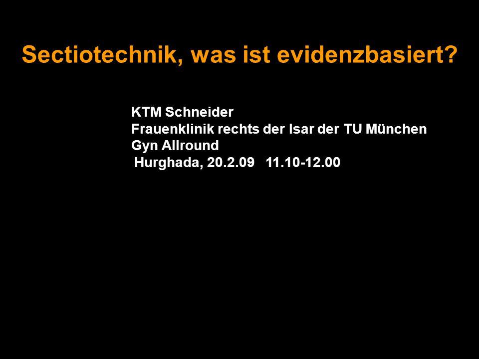 Sectiotechnik, was ist evidenzbasiert? KTM Schneider Frauenklinik rechts der Isar der TU München Gyn Allround Hurghada, 20.2.09 11.10-12.00