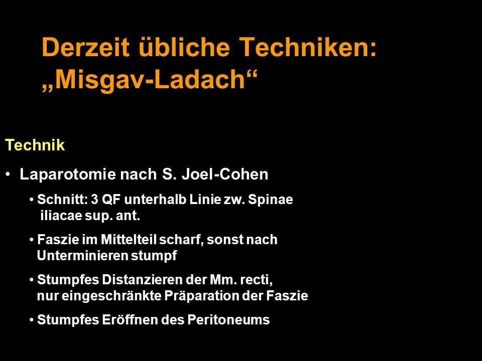 """Derzeit übliche Techniken: """"Misgav-Ladach"""" Technik Laparotomie nach S. Joel-Cohen Schnitt: 3 QF unterhalb Linie zw. Spinae iliacae sup. ant. Faszie im"""