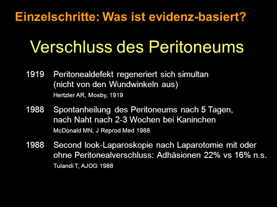 Einzelschritte: Was ist evidenz-basiert? Verschluss des Peritoneums 1919Peritonealdefekt regeneriert sich simultan (nicht von den Wundwinkeln aus) Her