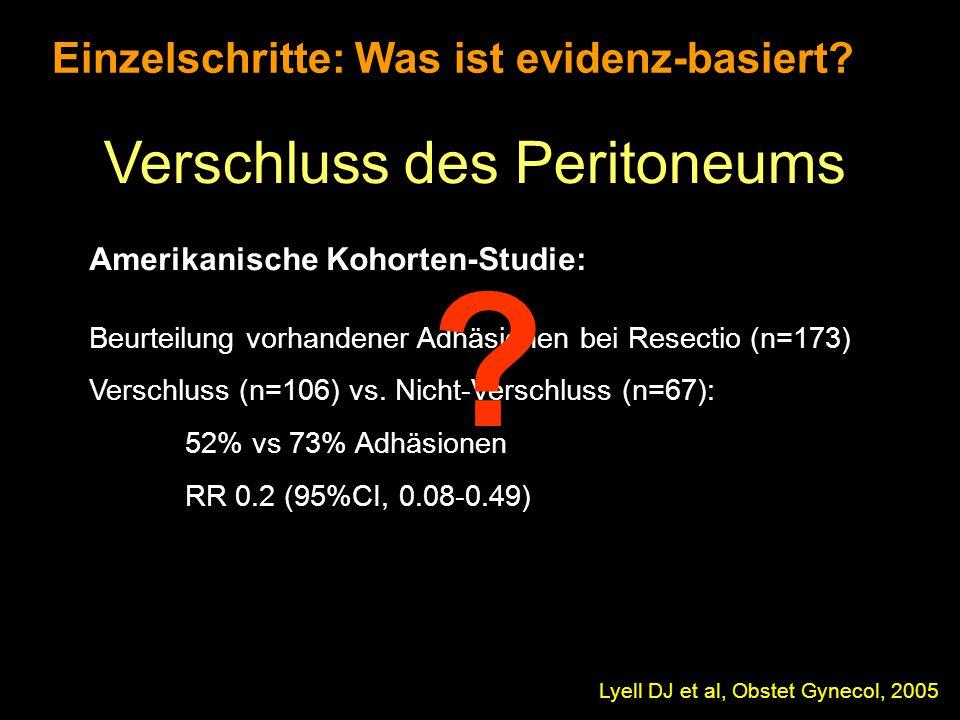 Einzelschritte: Was ist evidenz-basiert? Verschluss des Peritoneums Lyell DJ et al, Obstet Gynecol, 2005 Amerikanische Kohorten-Studie: Beurteilung vo