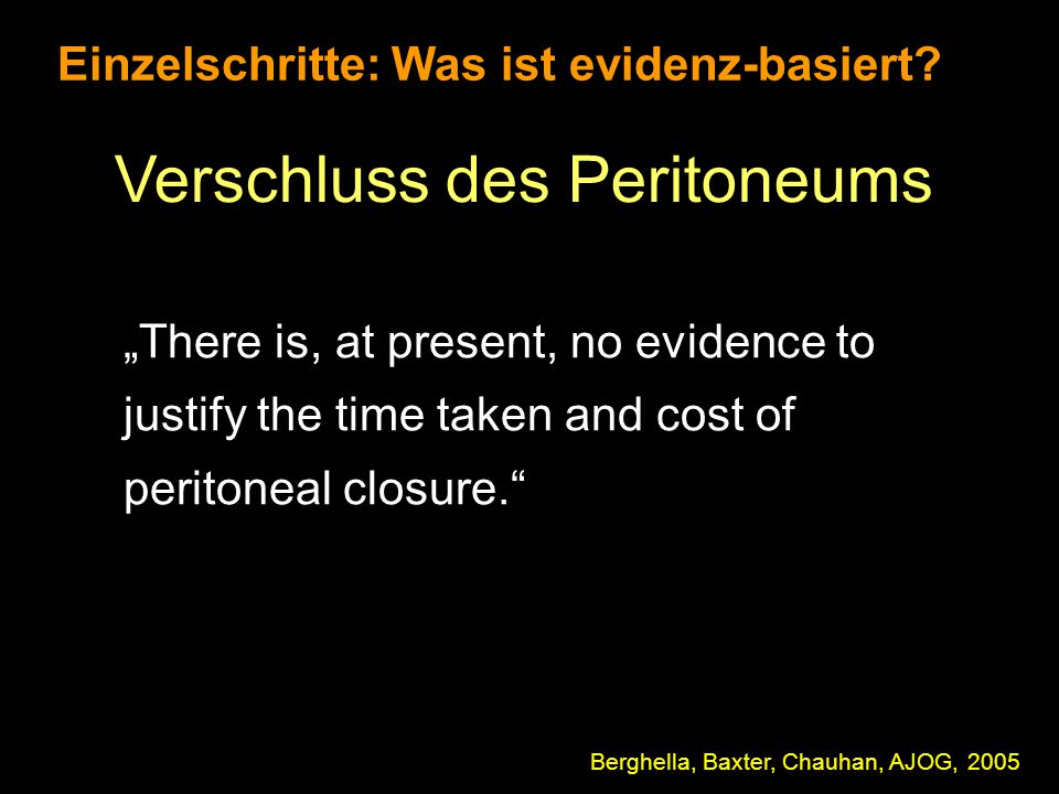 """Einzelschritte: Was ist evidenz-basiert? Verschluss des Peritoneums """"There is, at present, no evidence to justify the time taken and cost of peritonea"""