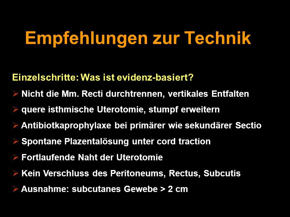 Empfehlungen zur Technik Einzelschritte: Was ist evidenz-basiert?  Nicht die Mm. Recti durchtrennen, vertikales Entfalten  quere isthmische Uterotom