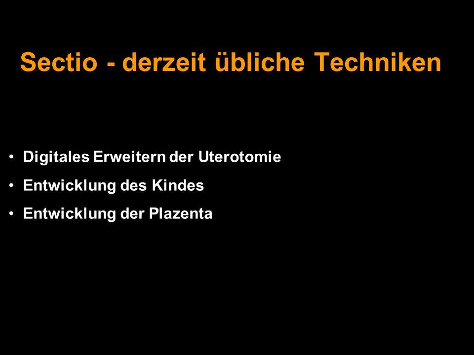 Digitales Erweitern der Uterotomie Entwicklung des Kindes Entwicklung der Plazenta Sectio - derzeit übliche Techniken