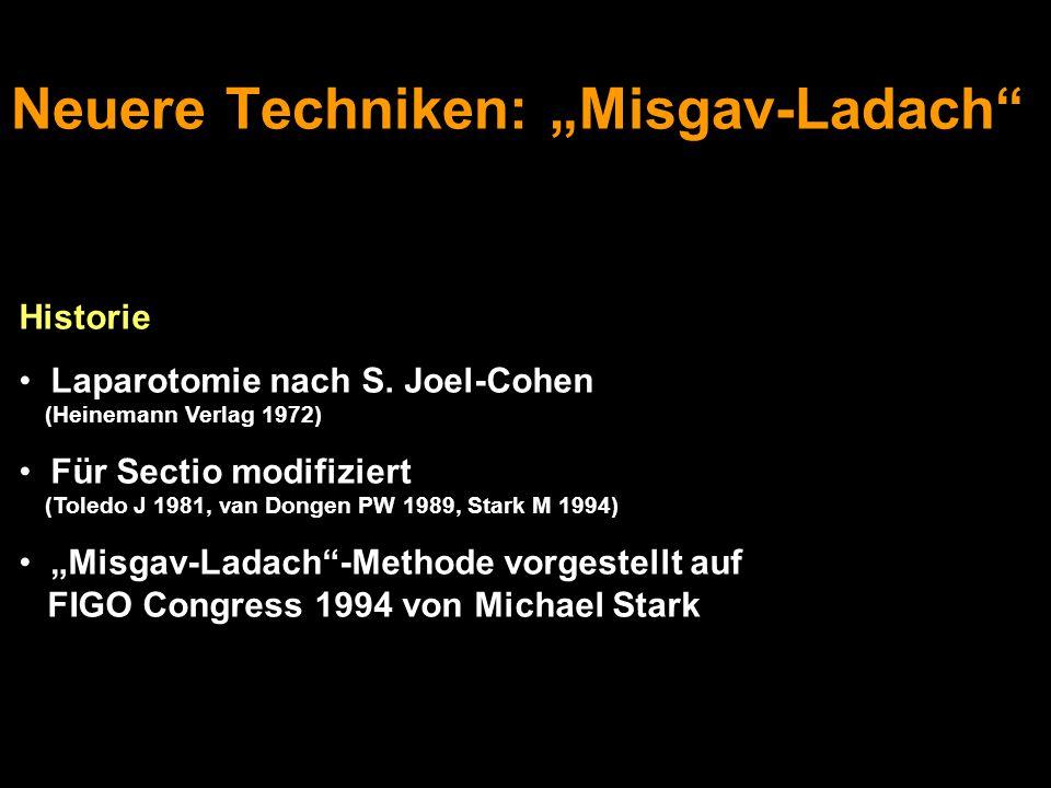 """Neuere Techniken: """"Misgav-Ladach"""" Historie Laparotomie nach S. Joel-Cohen (Heinemann Verlag 1972) Für Sectio modifiziert (Toledo J 1981, van Dongen PW"""