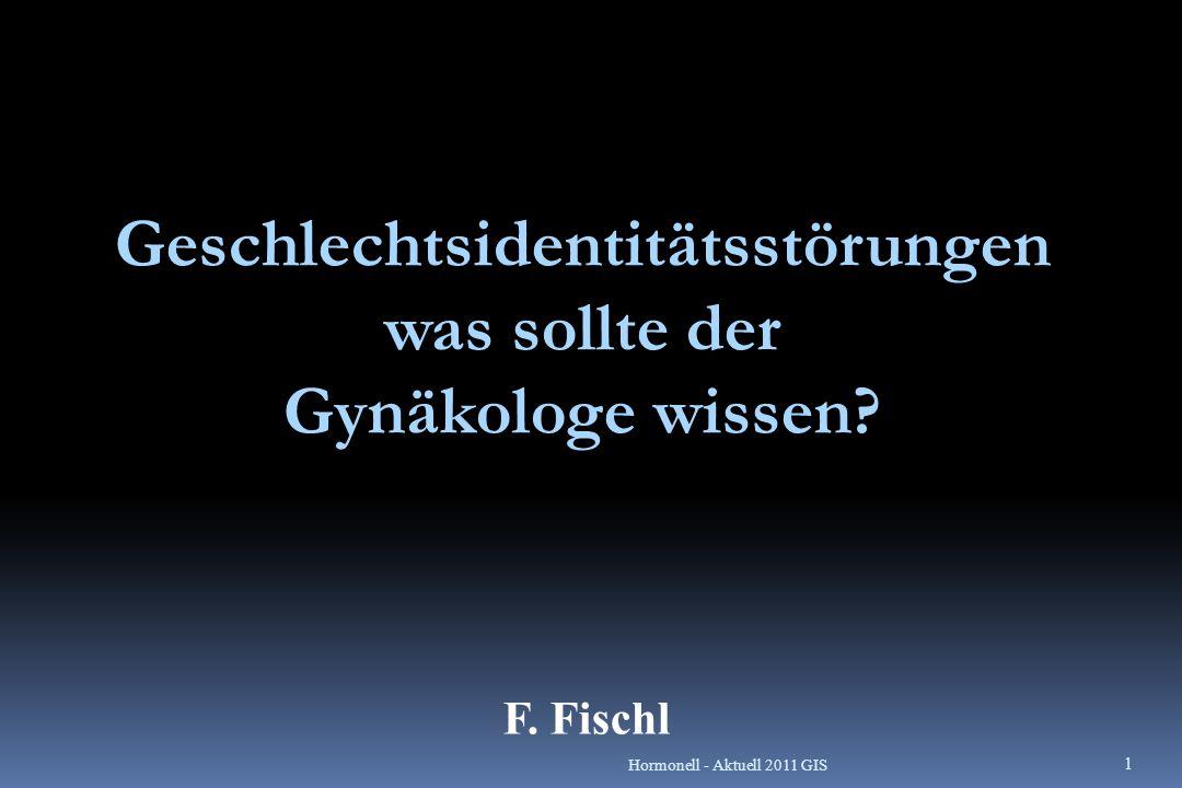 F. Fischl Geschlechtsidentitätsstörungen was sollte der Gynäkologe wissen? 1 Hormonell - Aktuell 2011 GIS
