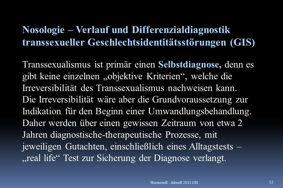 Nosologie – Verlauf und Differenzialdiagnostik transsexueller Geschlechtsidentitätsstörungen (GIS) Transsexualismus ist primär einen Selbstdiagnose, d