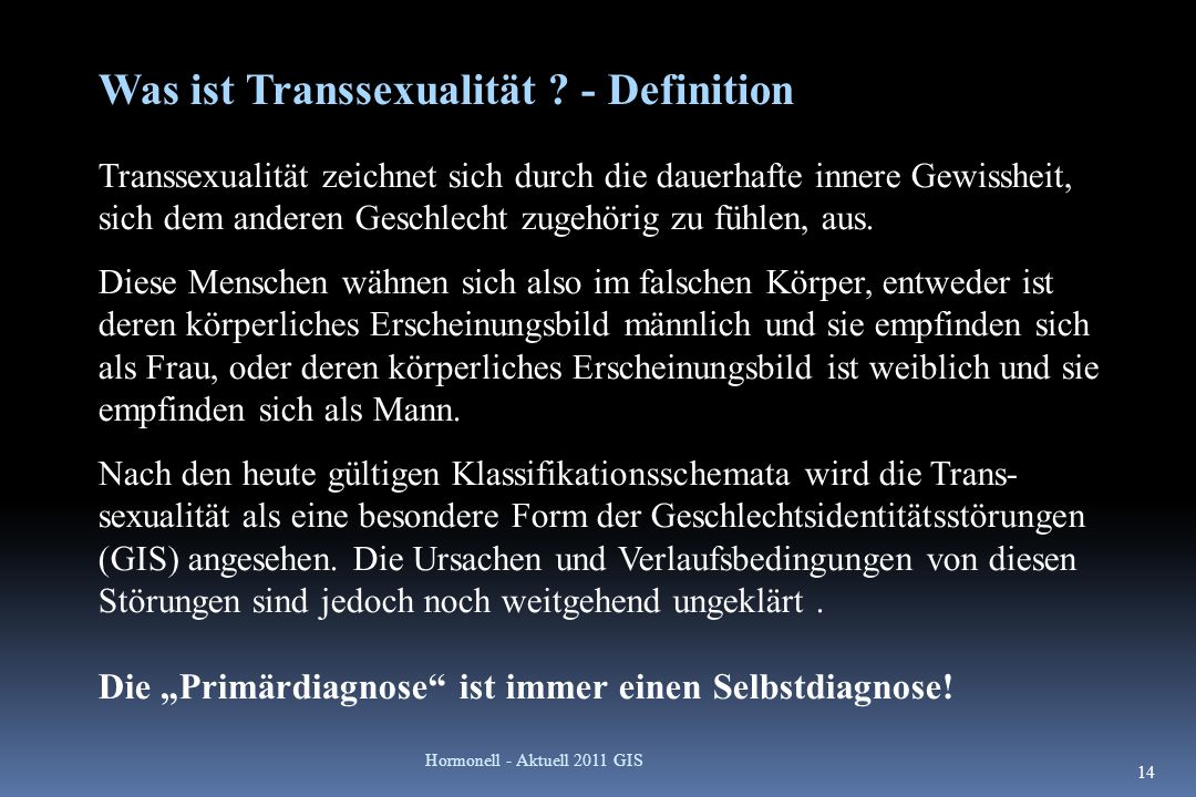Was ist Transsexualität ? - Definition Transsexualität zeichnet sich durch die dauerhafte innere Gewissheit, sich dem anderen Geschlecht zugehörig zu