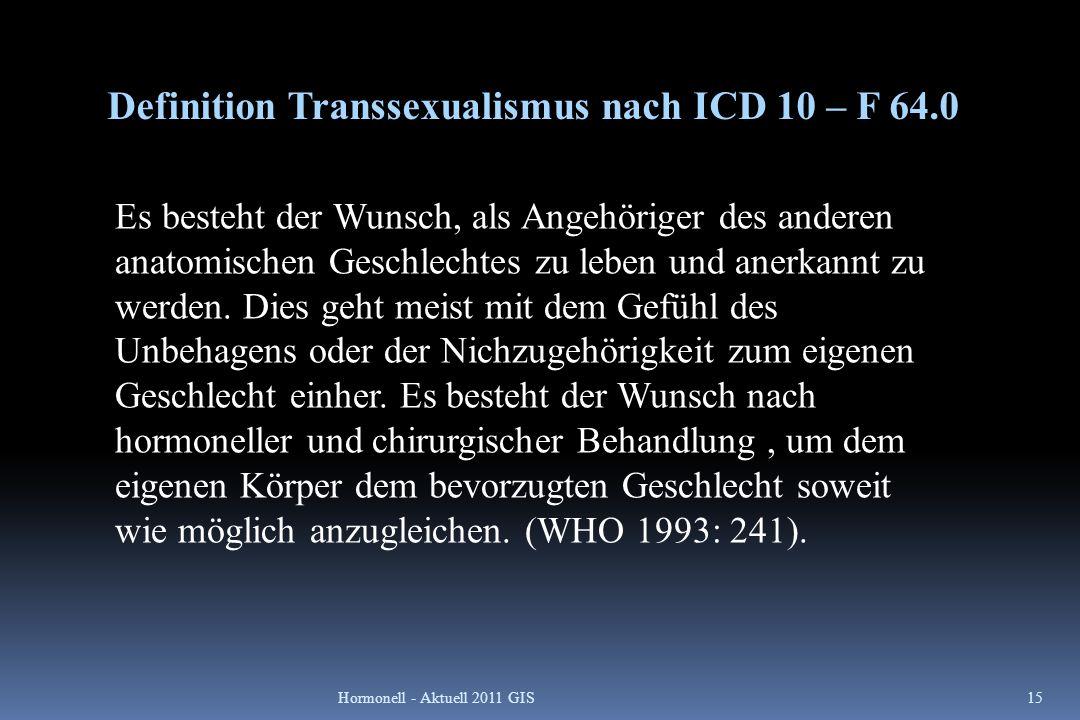 Definition Transsexualismus nach ICD 10 – F 64.0 Es besteht der Wunsch, als Angehöriger des anderen anatomischen Geschlechtes zu leben und anerkannt z