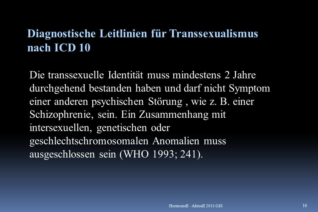 Diagnostische Leitlinien für Transsexualismus nach ICD 10 Die transsexuelle Identität muss mindestens 2 Jahre durchgehend bestanden haben und darf nic