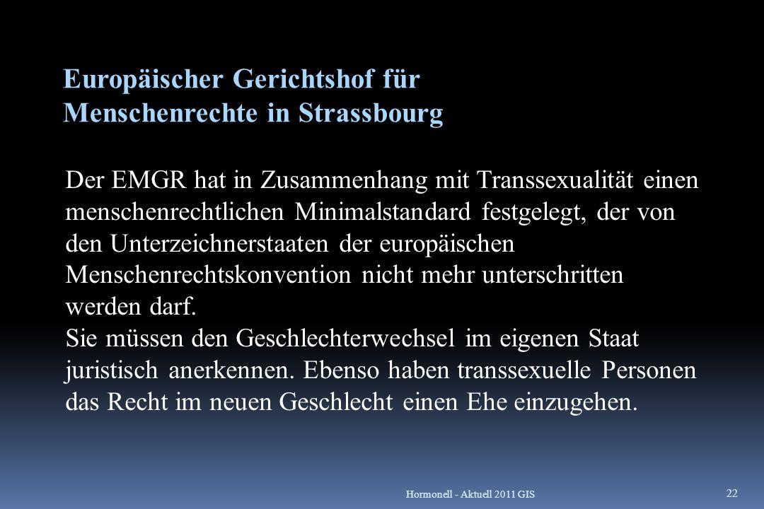 Europäischer Gerichtshof für Menschenrechte in Strassbourg Der EMGR hat in Zusammenhang mit Transsexualität einen menschenrechtlichen Minimalstandard