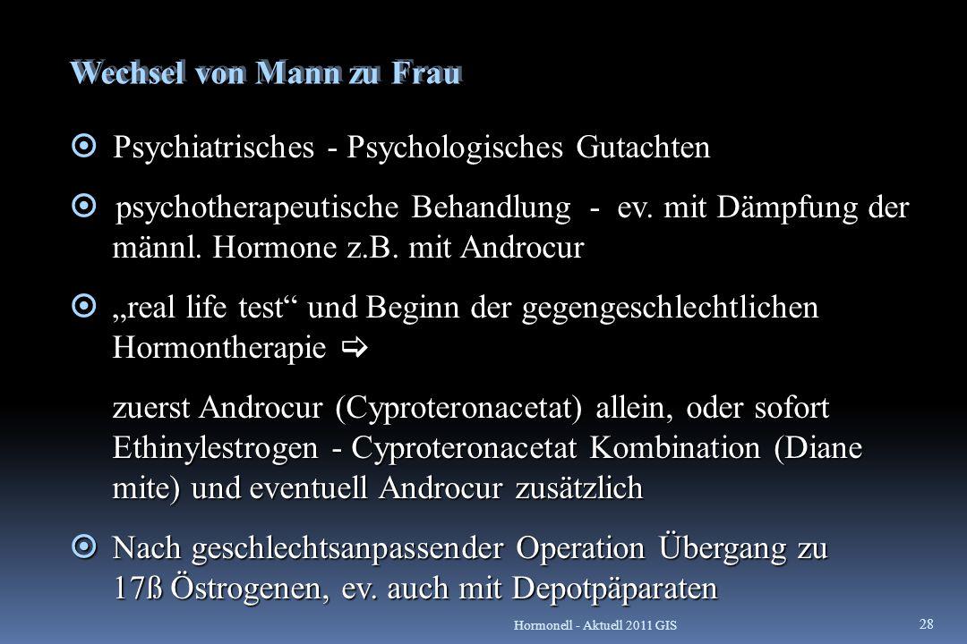 Wechsel von Mann zu Frau  Psychiatrisches - Psychologisches Gutachten  psychotherapeutische Behandlung - ev. mit Dämpfung der männl. Hormone z.B. mi