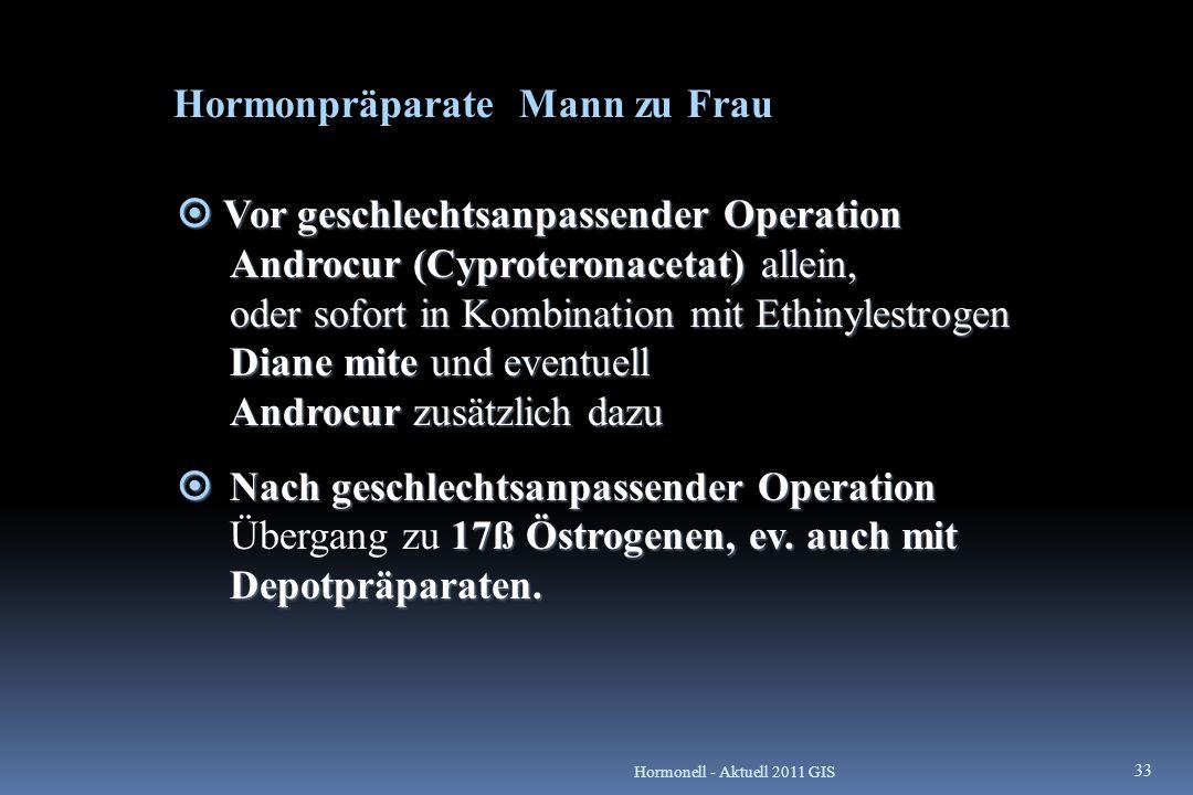 Vor geschlechtsanpassender Operation Androcur (Cyproteronacetat) allein, oder sofort in Kombination mit Ethinylestrogen Diane mite und eventuell And