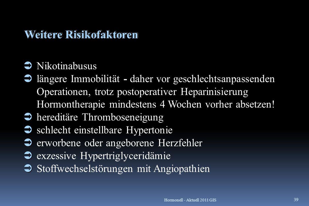 Weitere Risikofaktoren   Nikotinabusus  -  längere Immobilität - daher vor geschlechtsanpassenden Operationen, trotz postoperativer Heparinisierun
