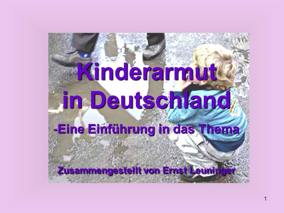 1 Kinderarmut in Deutschland -Eine Einführung in das Thema Zusammengestellt von Ernst Leuninger