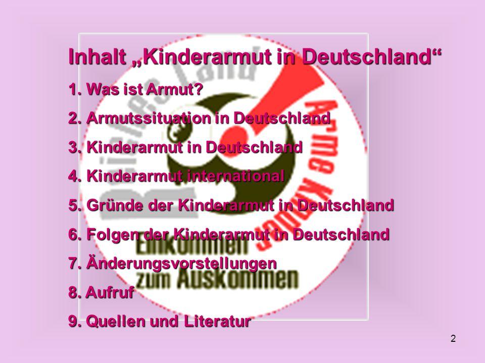 """2 Inhalt """"Kinderarmut in Deutschland"""" 1.Was ist Armut? 2.Armutssituation in Deutschland 3.Kinderarmut in Deutschland 4.Kinderarmut international 5.Grü"""