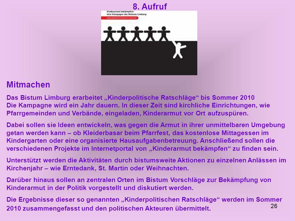 """26 8. Aufruf Mitmachen Das Bistum Limburg erarbeitet """"Kinderpolitische Ratschläge"""" bis Sommer 2010 Die Kampagne wird ein Jahr dauern. In dieser Zeit s"""