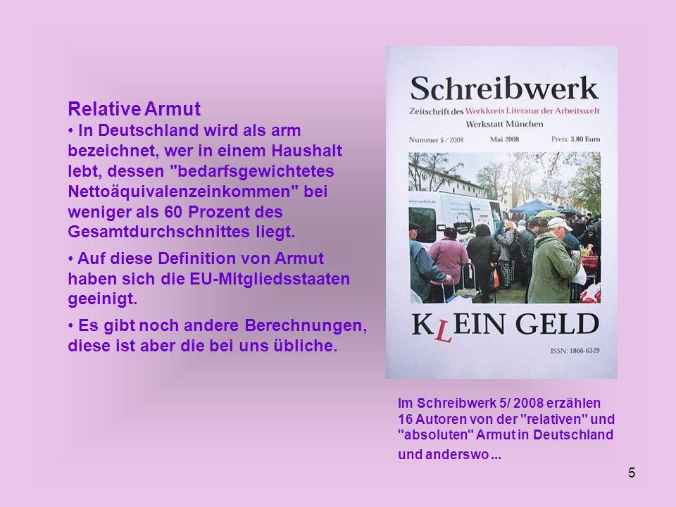 5 Relative Armut In Deutschland wird als arm bezeichnet, wer in einem Haushalt lebt, dessen bedarfsgewichtetes Nettoäquivalenzeinkommen bei weniger als 60 Prozent des Gesamtdurchschnittes liegt.