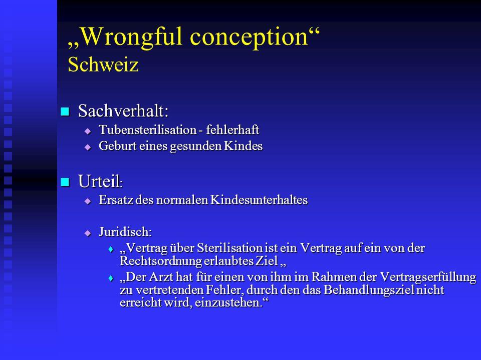 """""""Wrongful conception Schweiz  Ethisch:  """"Den Schaden stelle nicht das Kind selbst dar, sondern die gesetzliche Unterhaltsverpflichtung der Eltern."""