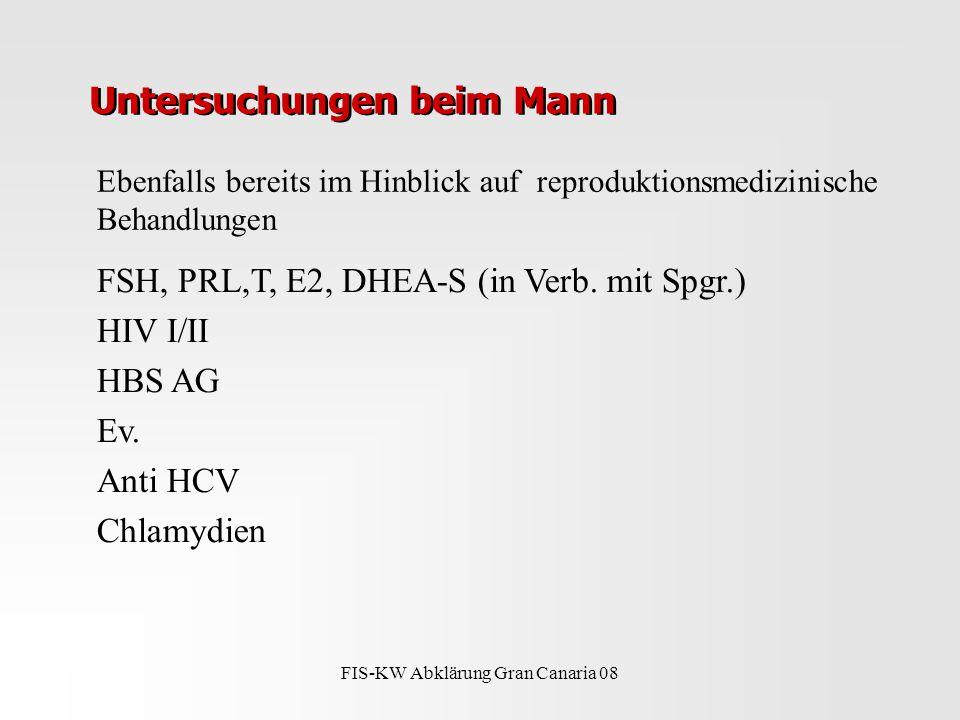 FIS-KW Abklärung Gran Canaria 08 Untersuchungen beim Mann FSH, PRL,T, E2, DHEA-S (in Verb.