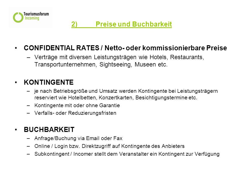2)Preise und Buchbarkeit CONFIDENTIAL RATES / Netto- oder kommissionierbare Preise –Verträge mit diversen Leistungsträgen wie Hotels, Restaurants, Transportunternehmen, Sightseeing, Museen etc.