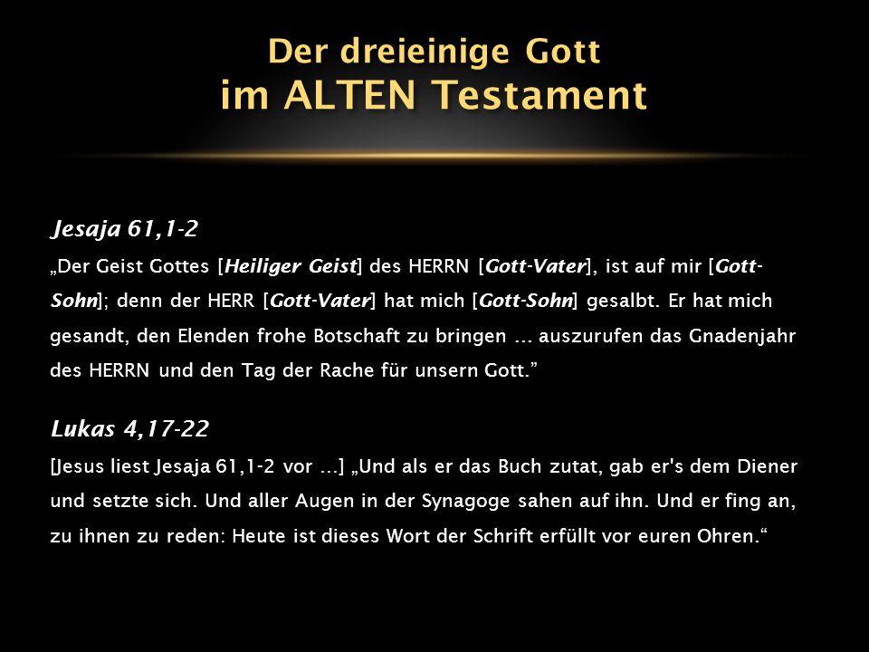 """Jesaja 61,1-2 """"Der Geist Gottes [Heiliger Geist] des HERRN [Gott-Vater], ist auf mir [Gott- Sohn]; denn der HERR [Gott-Vater] hat mich [Gott-Sohn] gesalbt."""