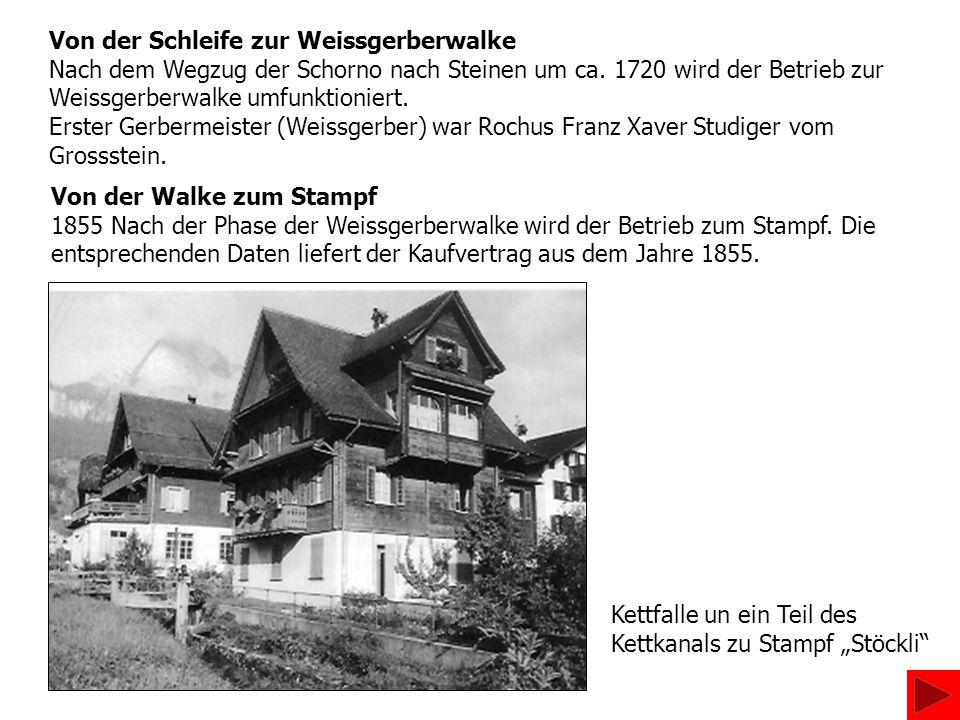 Von der Schleife zur Weissgerberwalke Nach dem Wegzug der Schorno nach Steinen um ca.