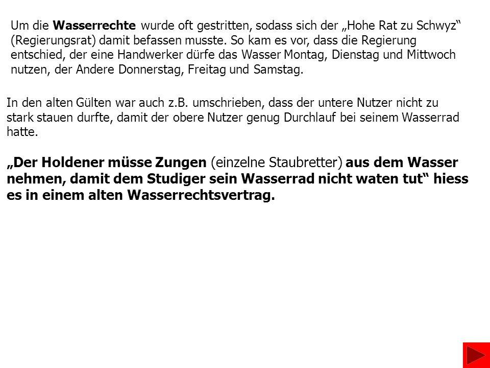"""Um die Wasserrechte wurde oft gestritten, sodass sich der """"Hohe Rat zu Schwyz"""" (Regierungsrat) damit befassen musste. So kam es vor, dass die Regierun"""