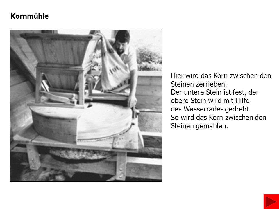 Kornmühle Sie ist die häufigste Mühlenart, der wir begegnen.