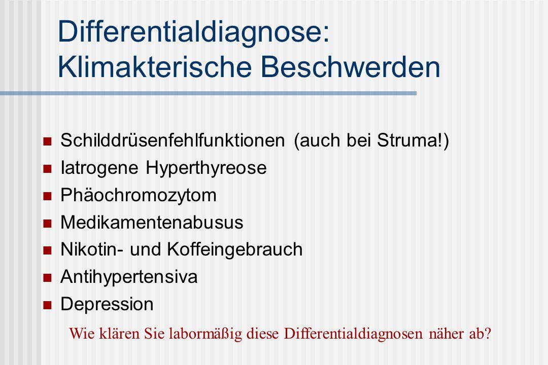 Differentialdiagnose: Klimakterische Beschwerden Schilddrüsenfehlfunktionen (auch bei Struma!) Iatrogene Hyperthyreose Phäochromozytom Medikamentenabu