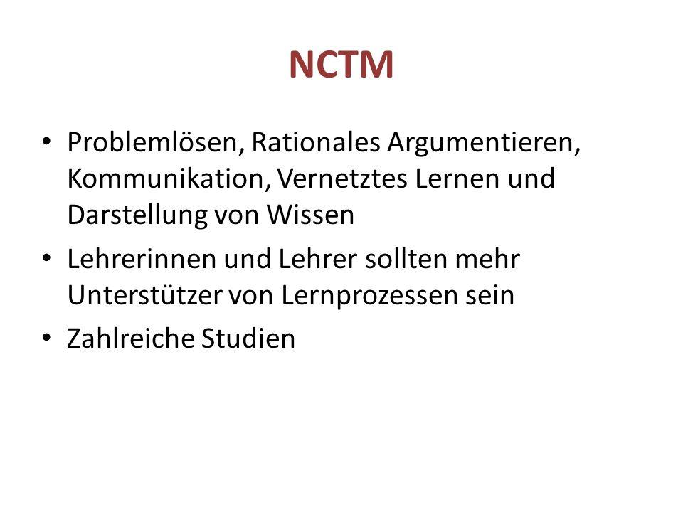 NCTM Problemlösen, Rationales Argumentieren, Kommunikation, Vernetztes Lernen und Darstellung von Wissen Lehrerinnen und Lehrer sollten mehr Unterstützer von Lernprozessen sein Zahlreiche Studien