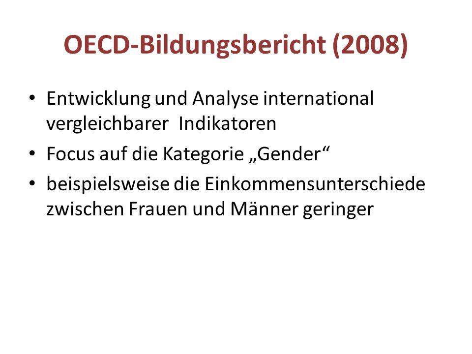 """OECD-Bildungsbericht (2008) Entwicklung und Analyse international vergleichbarer Indikatoren Focus auf die Kategorie """"Gender beispielsweise die Einkommensunterschiede zwischen Frauen und Männer geringer"""