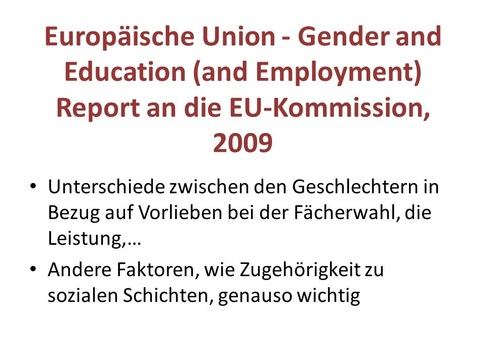 Europäische Union - Gender and Education (and Employment) Report an die EU-Kommission, 2009 Unterschiede zwischen den Geschlechtern in Bezug auf Vorli